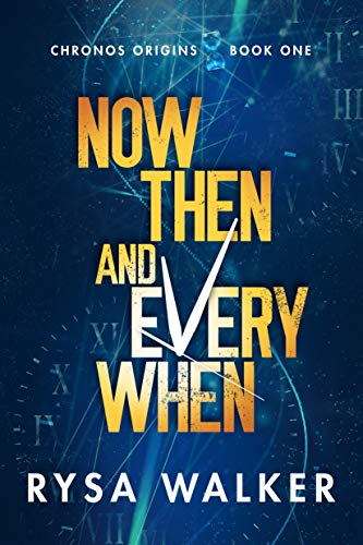Now, Then, and Everywhen (Chronos Origins Book 1)  Rysa Walker