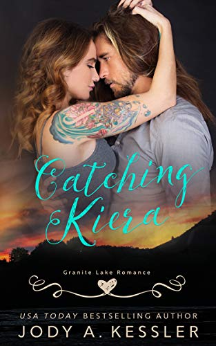 Catching Kiera: Granite Lake Romance Jody A. Kessler