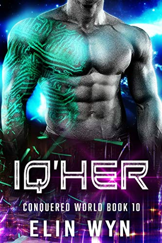 Iq'her: Science Fiction Adventure Romance (Conquered World Book 10)  Elin Wyn