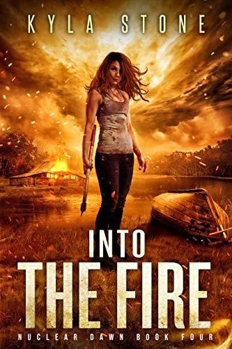 Into the Fire: A Post-Apocalyptic Survival Thriller (Nuclear Dawn Book 4)  Kyla Stone