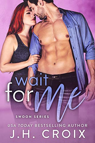 Wait For Me (Swoon Series Book 2)  J.H. Croix