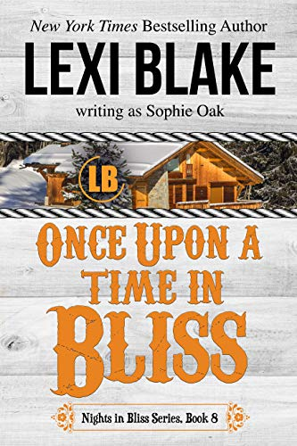 Once Upon a Time in Bliss (Nights in Bliss, Colorado Book 8) Lexi Blake and Sophie Oak