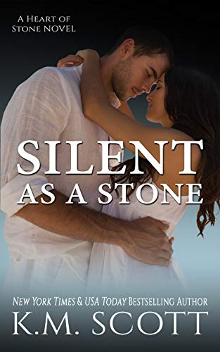 Silent As A Stone: Heart of Stone Series #10  K.M. Scott