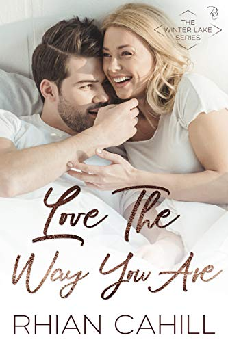 Love The Way You Are (Winter Lake Book 2)  Rhian Cahill