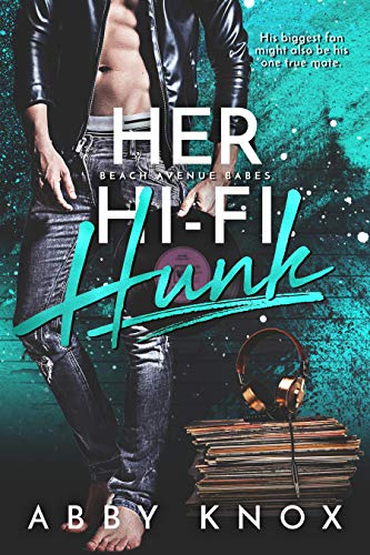 Her Hi-Fi Hunk (Beach Avenue Babes Book 2) Abby Knox