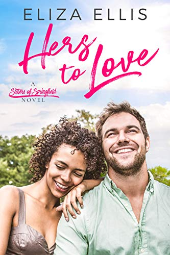 Hers to Love: A Sweet Contemporary Romance (Sisters of Springfield Book 3)  Eliza Ellis