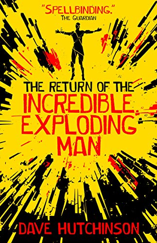 The Return of the Incredible Exploding Man  Dave Hutchinson