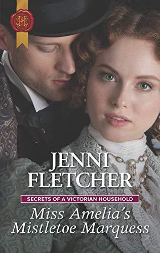 Miss Amelia's Mistletoe Marquess (Secrets of a Victorian Household Book 2) Jenni Fletcher
