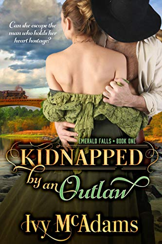 Kidnapped by an Outlaw (Emerald Falls Book 1)  Ivy McAdams
