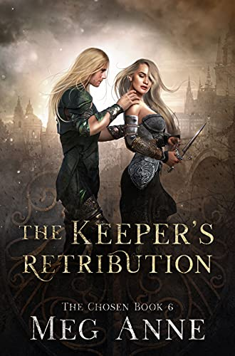 The Keeper's Retribution: A Chosen Novel (The Keepers Book 2)  Meg Anne