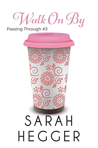 Walk On By (Passing Through Series Book 3)  Sarah Hegger