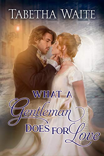 What a Gentleman Does for Love (Ways of Love Book 5)  Tabetha Waite
