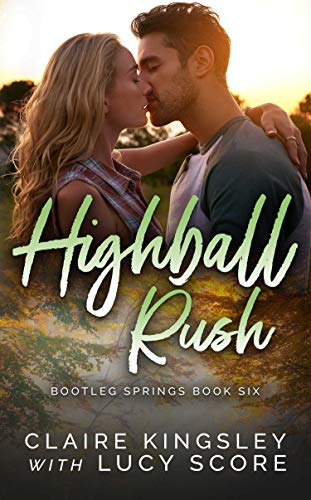 Highball Rush (Bootleg Springs Book 6) Claire Kingsley and Lucy Score