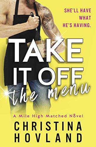 Take It Off the Menu: A sizzling, accidentally married rom com! (Mile High Matched, Book 3) (A Mile High Matched Novel)  Christina Hovland