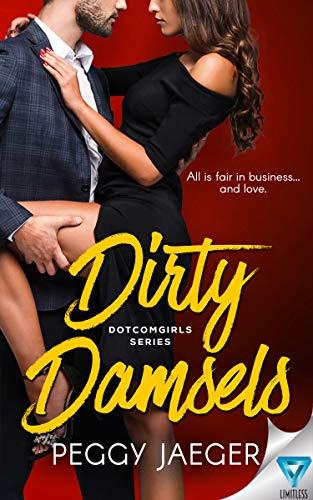 Dirty Damsels (DotComGirls Series Book 1)  Peggy Jaeger