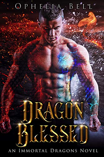 Dragon Blessed: An Immortal Dragons Novel  Ophelia Bell