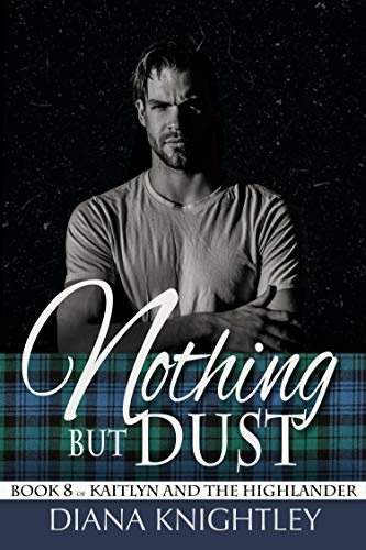 Nothing but Dust (Kaitlyn and the Highlander Book 8)  Diana Knightley