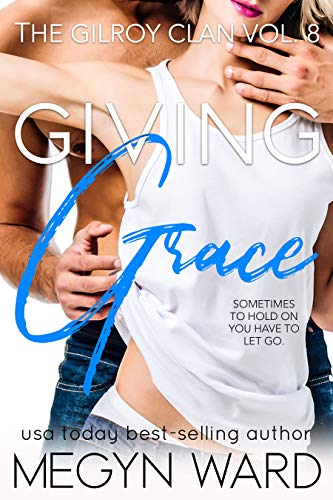 Giving Grace (The Gilroy Clan Book 8)  Megyn Ward