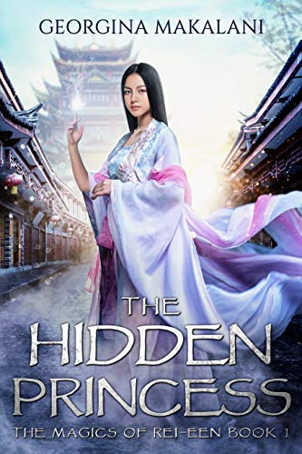 The Hidden Princess (The Magics of Rei-Een Book 1) Georgina Makalani