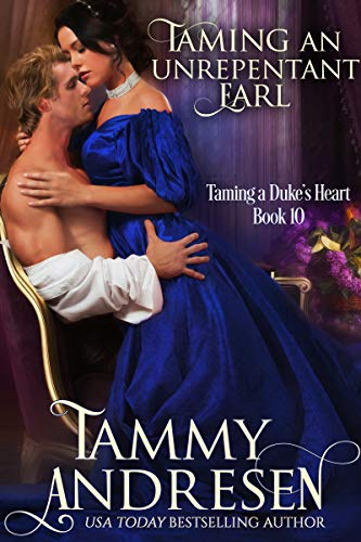 Taming an Unrepentant Earl (Taming the Duke's Heart Book 10) Tammy Andresen