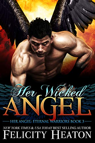 Her Wicked Angel (Her Angel: Eternal Warriors paranormal romance series Book 3)  Felicity Heaton