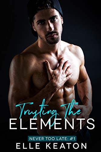 Trusting the Elements (Never Too Late Book 1)  Elle Keaton