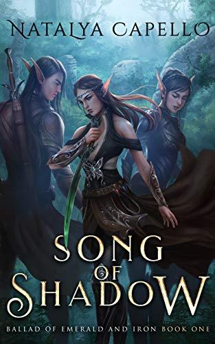 Song of Shadow (Ballad of Emerald and Iron Book 1)  Natalya Capello
