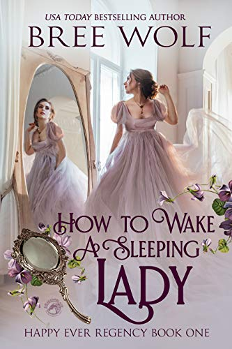 How To Wake A Sleeping Lady (Happy Ever Regency Book 1)  Bree Wolf