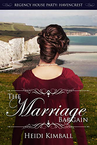 The Marriage Bargain (Regency House Party: Havencrest Book 5) Heidi Kimball