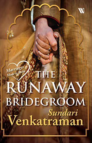 The Runaway Bridegroom (Marriages Made in India)  Sundari Venkatraman