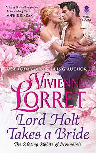 Lord Holt Takes a Bride (The Mating Habits of Scoundrels Book 1)  Vivienne Lorret