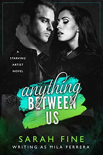 Anything Between Us (Starving Artists Book 3)  Mila Ferrera and Sarah Fine