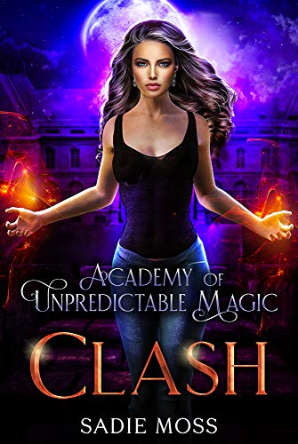 Clash (Academy of Unpredictable Magic Book 6) Sadie Moss
