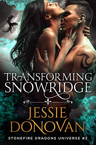 Transforming Snowridge (Stonefire Dragons Universe Book 2)  Jessie Donovan