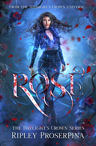 Rose (Daylight's Crown Book 1)  Ripley Proserpina