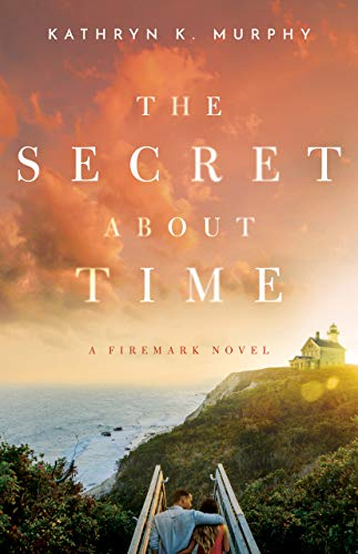 The Secret About Time (The Firemark Series Book 1)  Kathryn Murphy