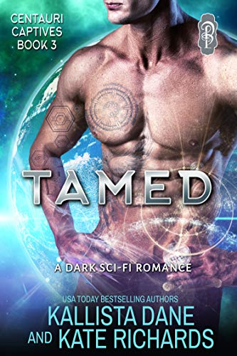 Tamed: A Dark Sci-Fi Romance (Centauri Captives Book 3) Kallista Dane and Kate Richards