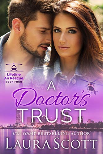 A Doctor's Trust (Lifeline Air Rescue Book 4)  Laura Scott