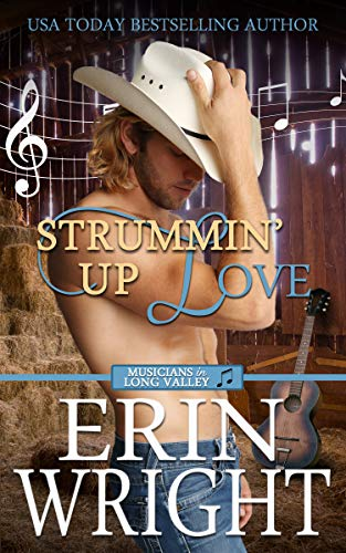 Strummin' Up Love: A Western Country Music Romance Novel (Musicians of Long Valley Book 1)  Erin Wright