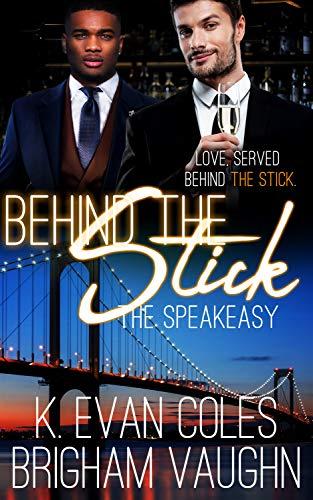 Behind the Stick (The Speakeasy Book 3)  K. Evan Coles and Brigham Vaughn