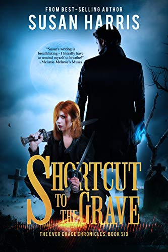 Shortcut to the Grave (The Ever Chace Chronicles Book 6) Susan Harris