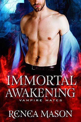 Immortal Awakening: A STANDALONE Vampire Romance (Vampire Mates)  Renea Mason