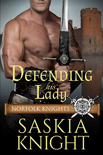 Defending His Lady: A Medieval Romance (Norfolk Knights Book 4)  Saskia Knight