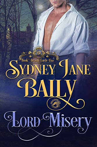Lord Misery (Beastly Lords Book 5)  Sydney Jane Baily