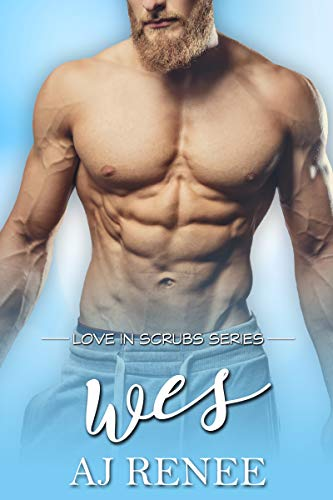 Wes (Love in Scrubs Book 3)  AJ Renee