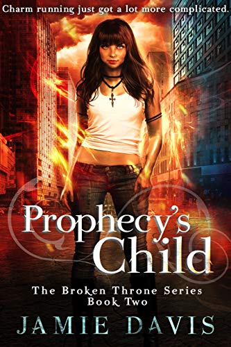 Prophecy's Child: Book 2 of the Broken Throne Saga  Jamie Davis