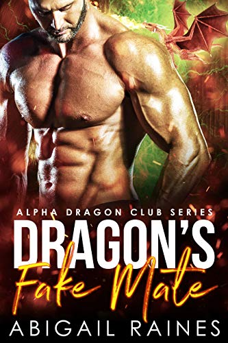 Dragon's Fake Mate (Alpha Dragon Club)  Abigail Raines
