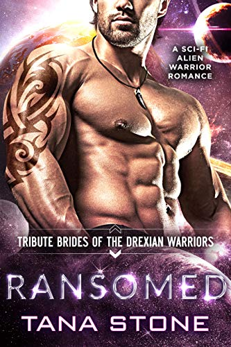 Ransomed: A Sci-Fi Alien Warrior Romance (Tribute Brides of the Drexian Warriors Book 4)  Tana Stone