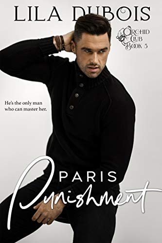 Paris Punishment: Billionaire Club Romance: Paris Trilogy #2 (Orchid Club Book 5)   Lila Dubois