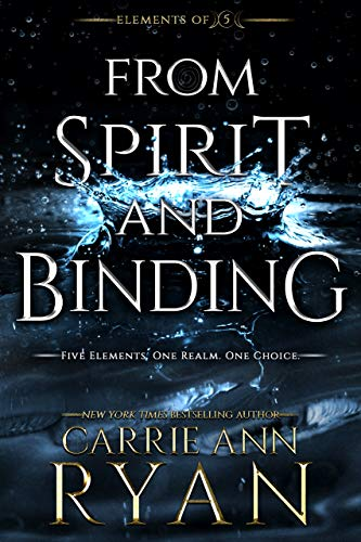 From Spirit and Binding (Elements of Five Book 3) Carrie Ann Ryan